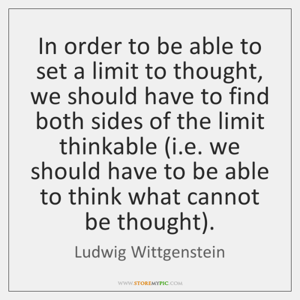 In order to be able to set a limit to thought, we ...