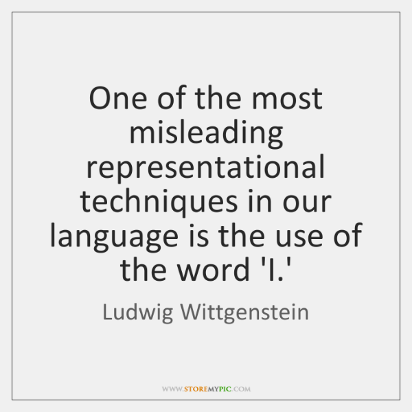 One of the most misleading representational techniques in our language is the ...