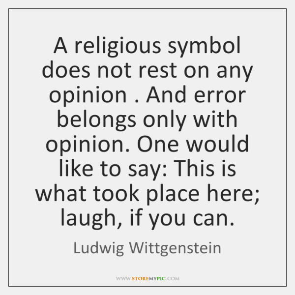 A religious symbol does not rest on any opinion . And error belongs ...