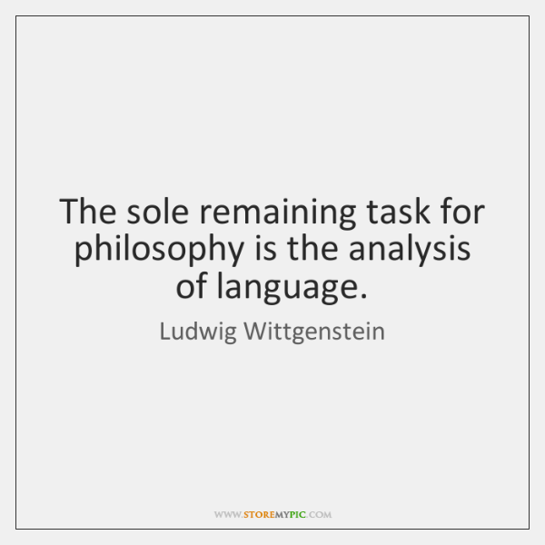 The sole remaining task for philosophy is the analysis of language.