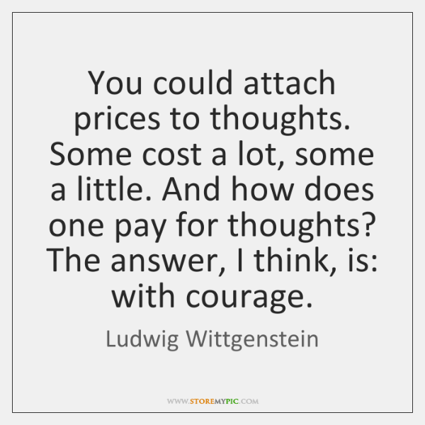 You could attach prices to thoughts. Some cost a lot, some a ...