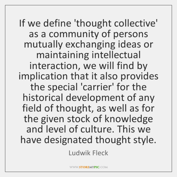 If we define 'thought collective' as a community of persons mutually exchanging ...