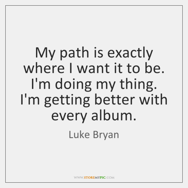 My path is exactly where I want it to be. I'm doing ...