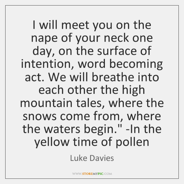 'I will meet you on the nape of your neck one day, ...