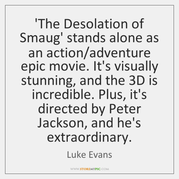 'The Desolation of Smaug' stands alone as an action/adventure epic movie. ...