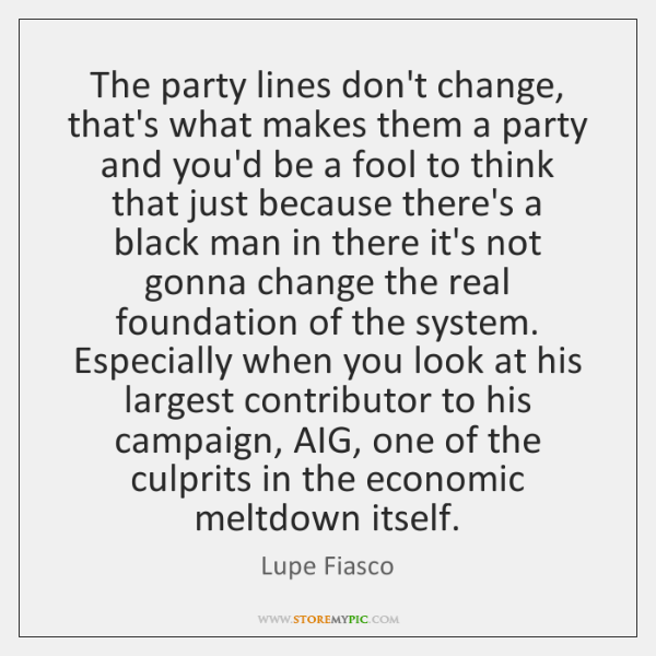 The party lines don't change, that's what makes them a party and ...