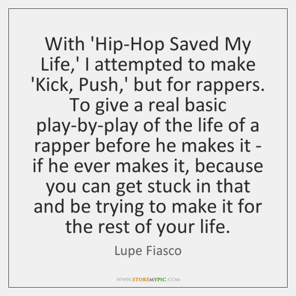 With 'Hip-Hop Saved My Life,' I attempted to make 'Kick, Push,...