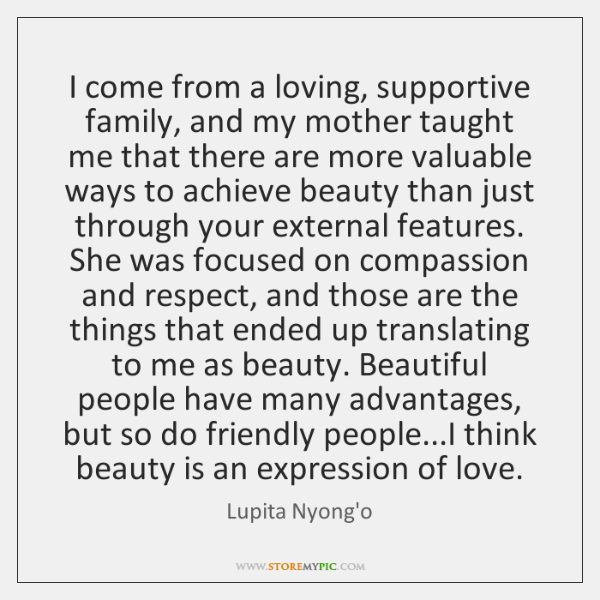 I come from a loving, supportive family, and my mother taught me ...