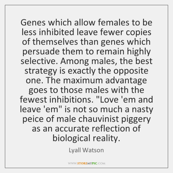 Genes which allow females to be less inhibited leave fewer copies of ...