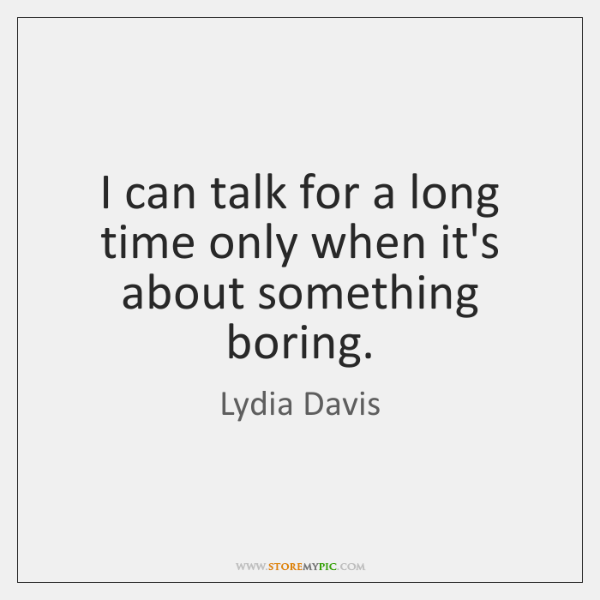 I can talk for a long time only when it's about something ...