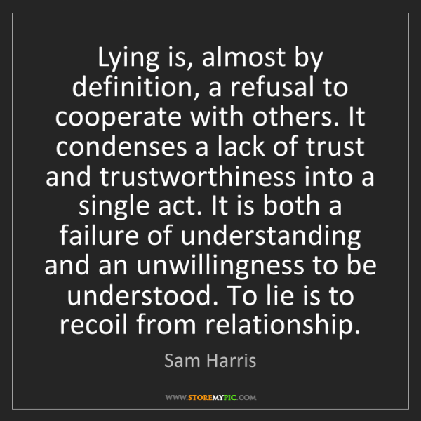 Sam Harris: Lying is, almost by definition, a refusal to cooperate...