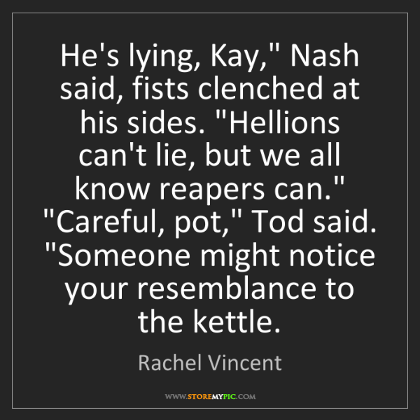"Rachel Vincent: He's lying, Kay,"" Nash said, fists clenched at his sides...."