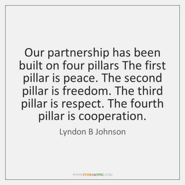 Our partnership has been built on four pillars The first pillar is ...