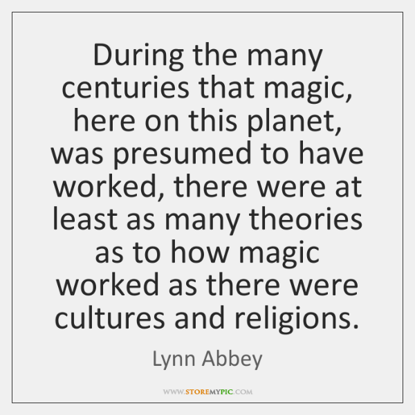 During the many centuries that magic, here on this planet, was presumed ...