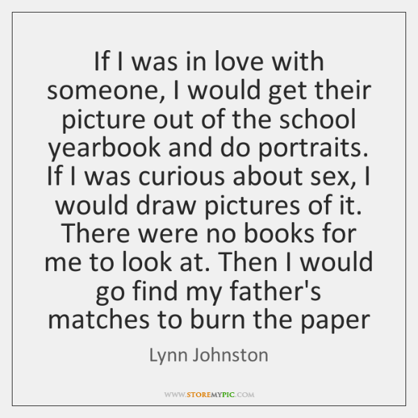 If I was in love with someone, I would get their picture ...