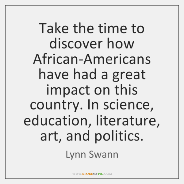 Take the time to discover how African-Americans have had a great impact ...
