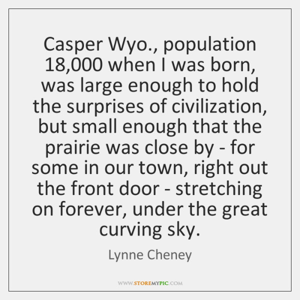 Casper Wyo., population 18,000 when I was born, was large enough to hold ...
