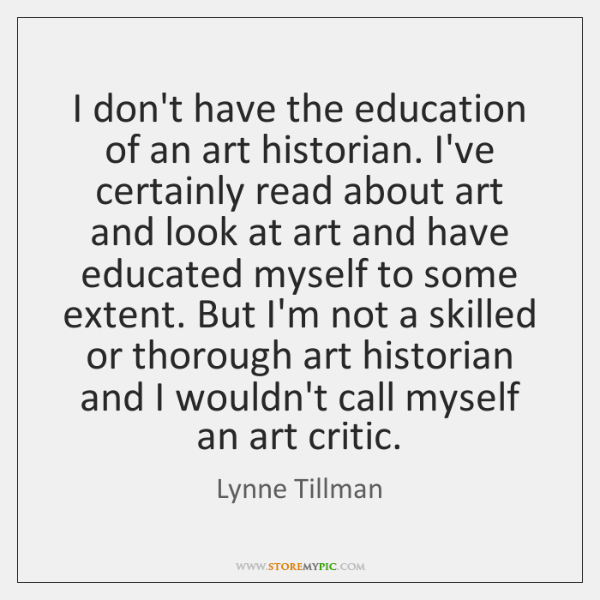 I don't have the education of an art historian. I've certainly read ...