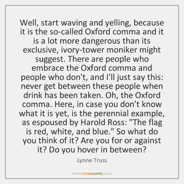 Well, start waving and yelling, because it is the so-called Oxford comma ...