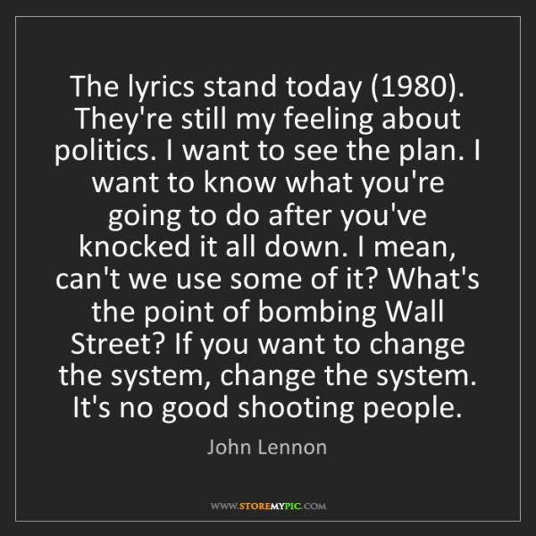 John Lennon: The lyrics stand today (1980). They're still my feeling...
