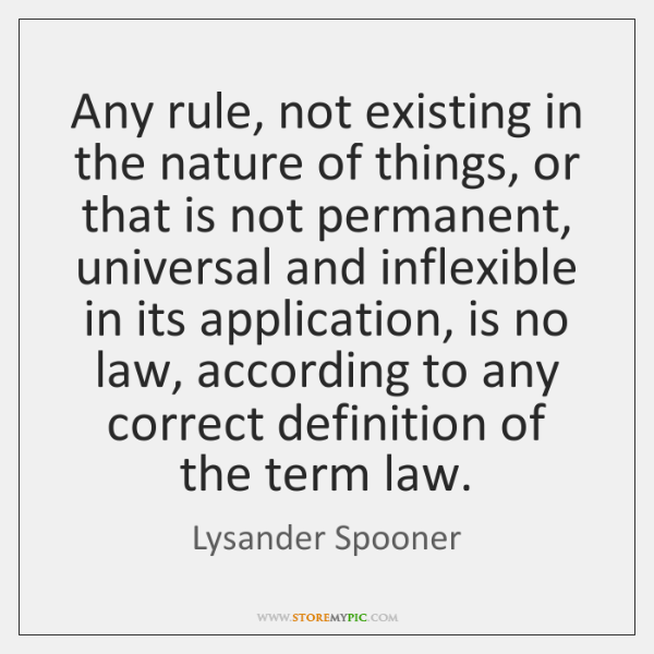 Any rule, not existing in the nature of things, or that is ...