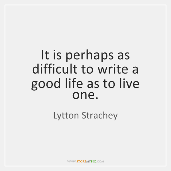 It is perhaps as difficult to write a good life as to ...