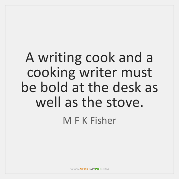 A writing cook and a cooking writer must be bold at the ...