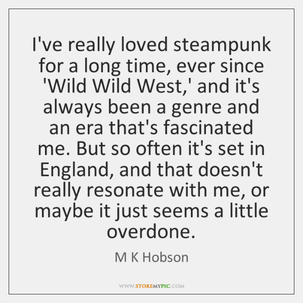 I've really loved steampunk for a long time, ever since 'Wild Wild ...