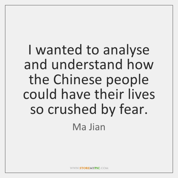 I wanted to analyse and understand how the Chinese people could have ...