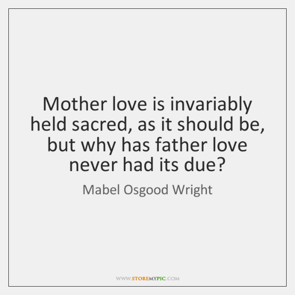 Mother love is invariably held sacred, as it should be, but why ...