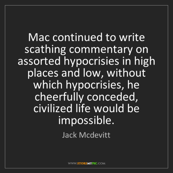 Jack Mcdevitt: Mac continued to write scathing commentary on assorted...