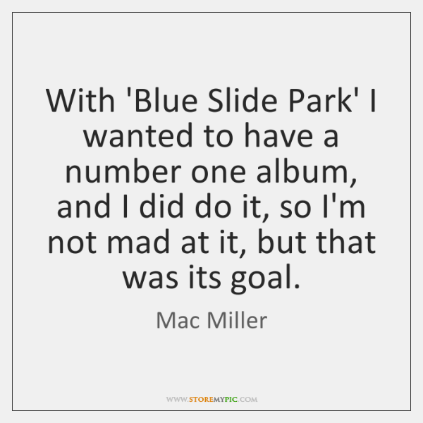 With 'Blue Slide Park' I wanted to have a number one album, ...