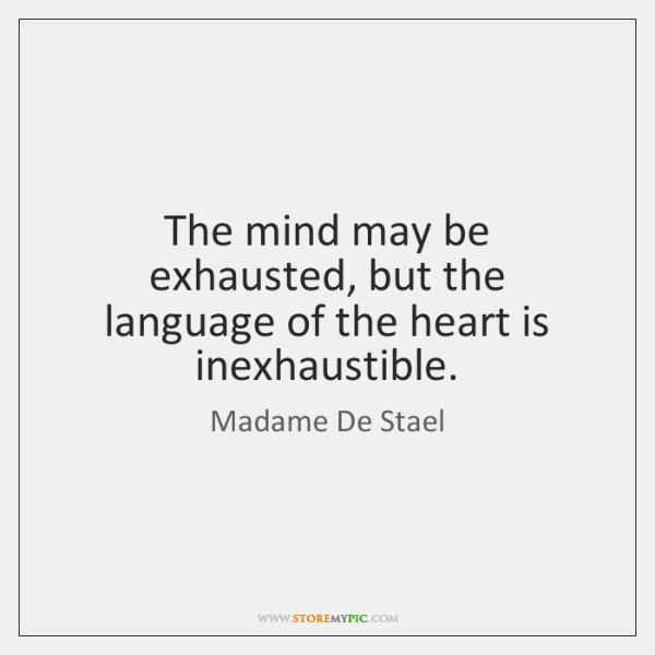 The mind may be exhausted, but the language of the heart is ...