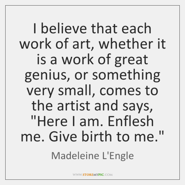 I believe that each work of art, whether it is a work ...
