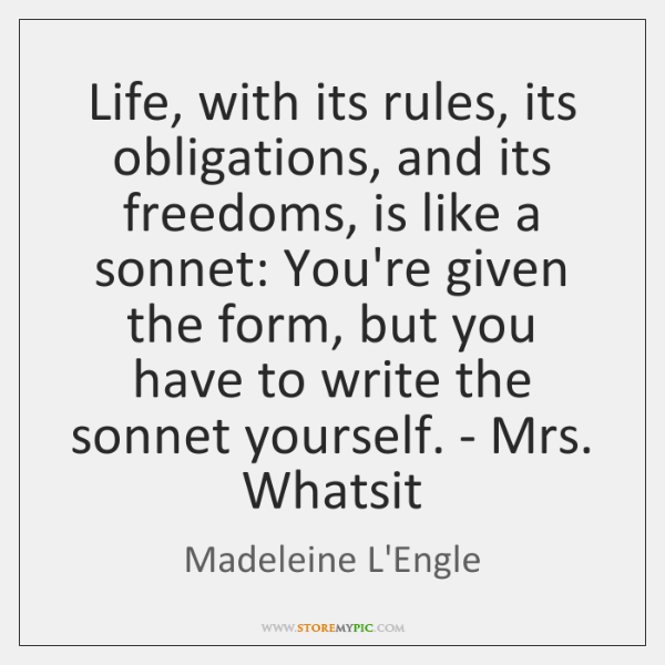 Life, with its rules, its obligations, and its freedoms, is like a ...