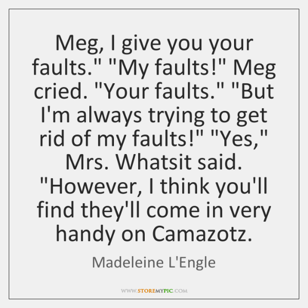 "Meg, I give you your faults."" ""My faults!"" Meg cried. ""Your faults."" ""..."
