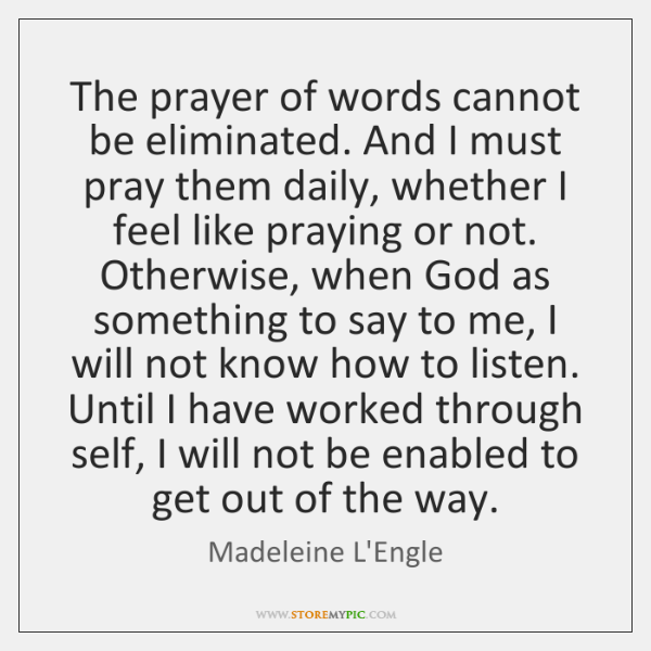 The prayer of words cannot be eliminated. And I must pray them ...