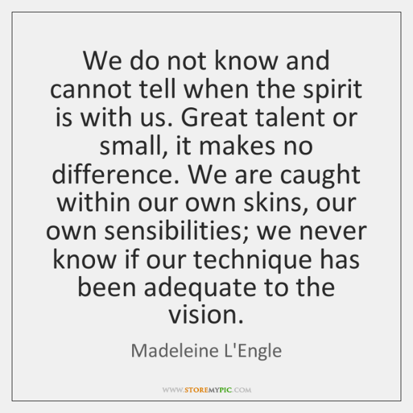 We do not know and cannot tell when the spirit is with ...