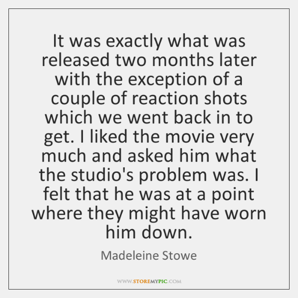 It was exactly what was released two months later with the exception ...