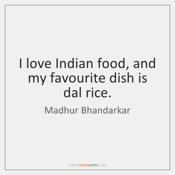I love Indian food, and my favourite dish is dal rice.