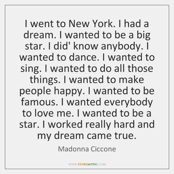 I went to New York. I had a dream. I wanted to ...