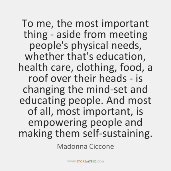 To me, the most important thing - aside from meeting people's physical ...