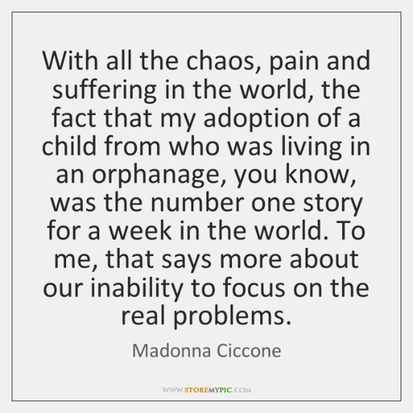 With all the chaos, pain and suffering in the world, the fact ...