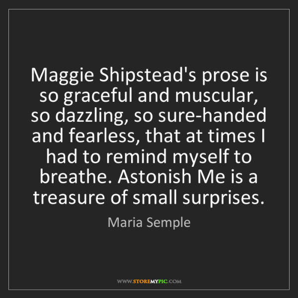 Maria Semple: Maggie Shipstead's prose is so graceful and muscular,...