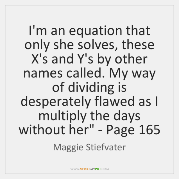 I'm an equation that only she solves, these X's and Y's by ...