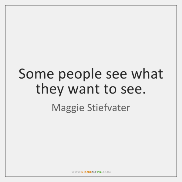 Some people see what they want to see.