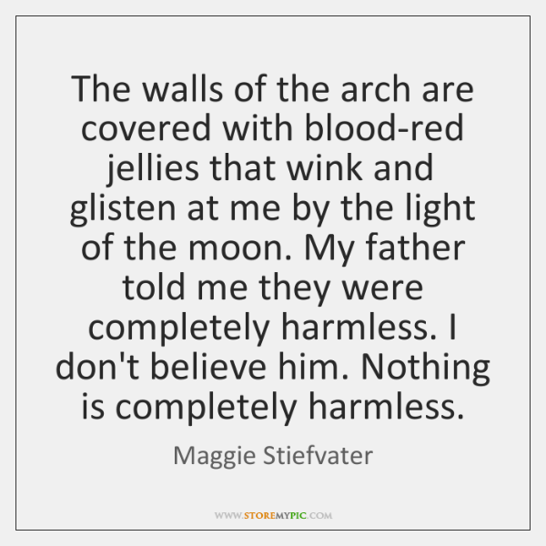 The walls of the arch are covered with blood-red jellies that wink ...