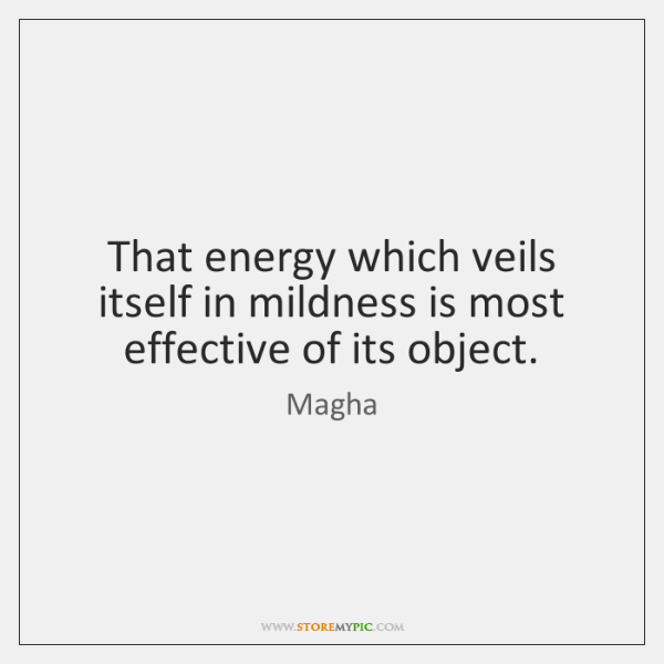 That energy which veils itself in mildness is most effective of its ...