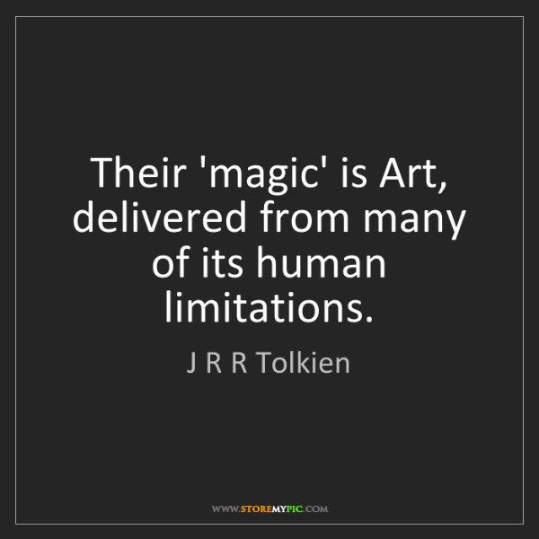 J R R Tolkien: Their 'magic' is Art, delivered from many of its human...
