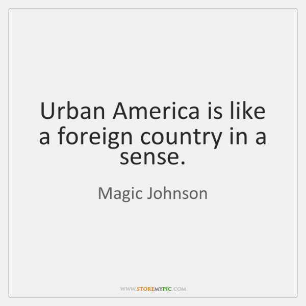 Urban America is like a foreign country in a sense.
